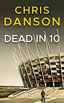 Dead in 10: A gripping, action-packed crime thriller full of twists (Detective Jay Trent series Book 1) by [Danson, Chris]