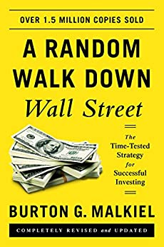 A Random Walk Down Wall Street: The Time-Tested Strategy for Successful Investing (Eleventh Edition) by [Malkiel, Burton G.]