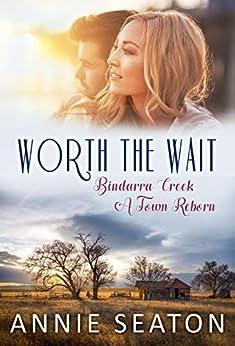 Worth the Wait (Bindarra Creek A Town Reborn Book 4) by [Seaton, Annie]