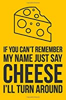 "If You Can't Remember My Name Just Say Cheese I'll Turn Around: 6x9"" Dot Bullet Notebook/Journal Funny Gift Idea"