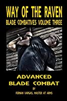 Way of the Raven Blade Combatives Volume 3: Advanced Blade Combat