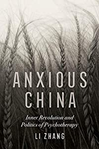 Anxious China: Inner Revolution and Politics of Psychotherapy (English Edition)