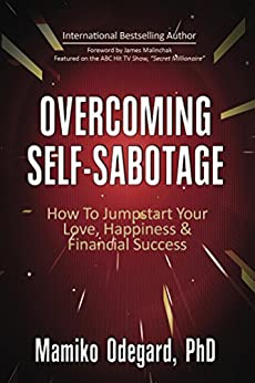 Overcoming Self-Sabotage: How to Jumpstart Your Love, Happiness and Financial Success by [Odegard, Mamiko]