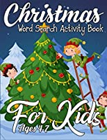 Christmas Word Search Activity Book for Kids Ages 4-7: Amazing Activity Book Full of Coloring, Matching, Crosswords, Word Searches, Color by Number & More! (Unique Activity Book for Kids)