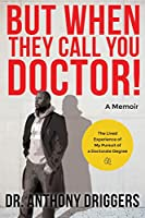 But When They Call You Doctor!: The Lived Experience of  My Pursuit of a Doctorate Degree