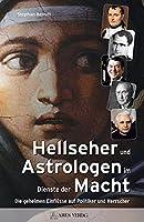 Hellseher und Astrologen im Dienste der Macht: Die geheimen Einfluesse auf Politiker und Herrscher