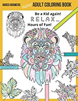 Bored Boomers New Adult Coloring Book: Relax and be a Kid again … Hours of Fun!