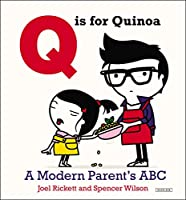 Q is for Quinoa: A Modern Parent's ABC