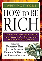 How to Be Rich: Compact Wisdom from the World's Greatest Wealth-Builders (Tarcher Success Classics) by Napoleon Hill Joseph Murphy Wallace D. Wattles Robert Collier(2010-09-02)