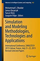 Simulation and Modeling Methodologies, Technologies and Applications: International Conference, SIMULTECH 2015 Colmar, France, July 21-23, 2015 Revised Selected Papers (Advances in Intelligent Systems and Computing)