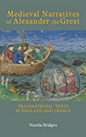 Medieval Narratives of Alexander the Great: Transnational Texts in England and France (Studies in Medieval Romance)