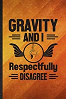 Gravity and I Respectfully Disagree: Funny Blank Lined Yogic Workout Namaste Notebook/ Journal, Graduation Appreciation Gratitude Thank You Souvenir Gag Gift, Modern Cute Graphic 110 Pages