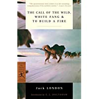 The Call of the Wild, White Fang & To Build a Fire (Modern Library Classics)