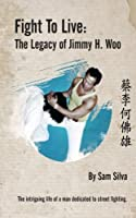 Fight to Live: The Legacy of Jimmy H. Woo [並行輸入品]