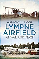 Lympne Airfield: At War and Peace