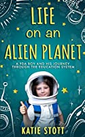 Life on an Alien Planet: Pathological Demand Avoidance: A PDA boy and his journey through the education system
