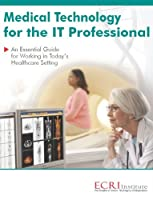 Medical Technology for the It Professional: An Essential Guide for Working in Today's Healthcare Setting
