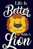 Life Is Better With A Lion: Novelty Lion Birthday Gifts Kids: Small Lined Lion Journal to Write in