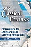 Classical Fortran: Programming for Engineering and Scientific Applications, Second Edition