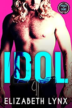 Idol: A Rock Star Enemies-To-Lovers Romance (Price of Fame Book 1) by [Lynx, Elizabeth]