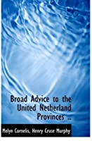 Broad Advice to the United Netherland Provinces ..
