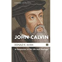 John Calvin: A Companion to His Life and Theology (Cascade Companions)