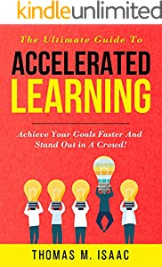 The Ultimate Guide to Accelerated Learning: Achieve Your Goals Faster and Stand Out in a Crowd (English Edition)