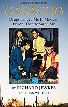 GABACHO: Drugs Landed Me In Mexican Prison, Theatre Saved Me by [Jewkes, Richard, Whitney, Brian]
