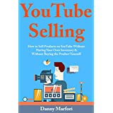 YouTube Selling: How to Sell Products on YouTube Without Having Your Own Inventory & Without Buying the Product Yourself (English Edition)