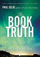 The Book of Truth: The Mastery Trilogy: Book II (Paul Selig Series)