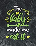 The baby made me eat it: The best week by week pregnancy journal notebook