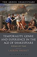 Temporality, Genre and Experience in the Age of Shakespeare: Forms of Time (The Arden Shakespeare)