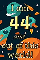 I am 44 and out of this world! - Birthday space cosmos lined journal: A fun book to celebrate your age