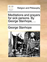 Meditations and Prayers for Sick Persons. by George Stanhope, ...