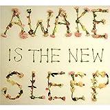 Awake Is the New Sleep (Dig)