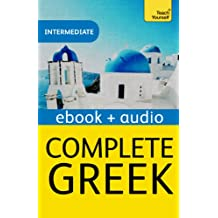 Complete Greek Beginner to Intermediate Book and Audio Course: Learn to read, write, speak and understand a new language with Teach Yourself (Teach Yourself Audio eBooks)