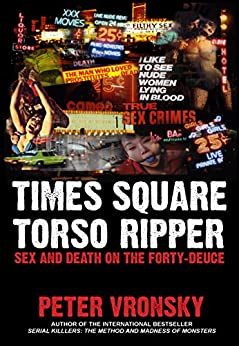 [Vronsky Ph.D, Peter]のTimes Square Torso Ripper: True Story of Serial Killer Richard Cottingham (English Edition)