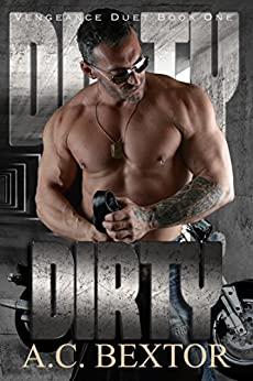 DIRTY (The Vengeance Duet Book 1) by [Bextor, A.C.]