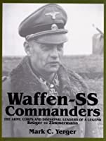 Waffen-Ss Commanders: The Army, Corps and Divisional Leaders of a Legend : Kruger to Zimmermann (Schiffer Military History)
