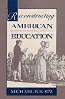 Reconstructing American Education