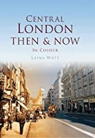 Central London Then & Now