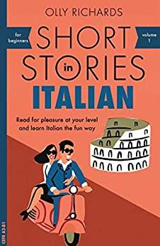 Short Stories in Italian for Beginners: Read for pleasure at your level, expand your vocabulary and learn Italian the fun way! (Foreign Language Graded Reader Series Book 1) by [Richards, Olly]