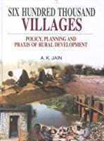 Six Hundred Thousand Villages: Policy Planning and Praxis of Rural Development