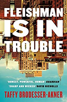 Fleishman Is in Trouble: Longlisted for the Women's Prize for Fiction 2020 by [Brodesser-Akner, Taffy]