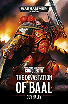 Devastation of Baal (Space Marine Conquests Book 1) by [Haley, Guy]