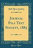 Journal Pali Text Society, 1885 (Classic Reprint)