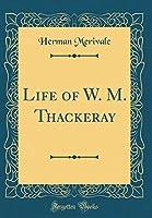 Life of W. M. Thackeray (Classic Reprint)