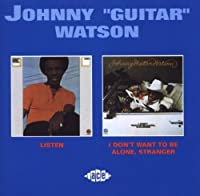 Listen / I Don't Want to Be Alone Stranger by JOHNNY GUITAR WATSON (2006-09-25)