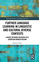 Further Language Learning in Linguistic and Cultural Diverse Contexts: A Mixed Methods Research in a European Border Region (Routledge Research in Language Education)