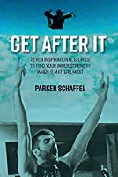 Get After It: Seven Inspirational Stories to Find Your Inner Strength When It Matters Most